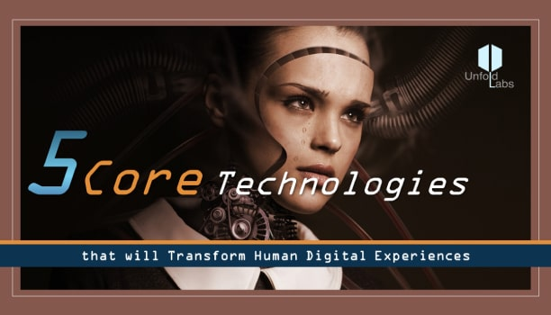 5 Core Technologies that will Transform Humanity and Human Digital Experiences