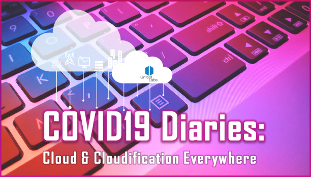 COVID19 Diaries: Cloud & Cloudification Everywhere