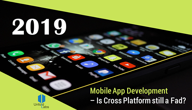 2019 Mobile App Development — Is Cross Platform still a Fad